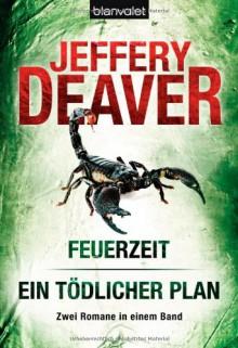 Feuerzeit/Ein tödlicher Plan - Jeffery Deaver, Helmut Splinter, Marcel Bieger