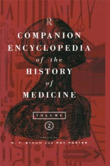 Companion Encyclopedia of the History of Medicine (Routledge Companion Encyclopedias) - W.F. Bynum, Roy Porter