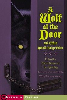 A Wolf at the Door: and Other Retold Fairy Tales - Ellen Datlow, Tristan Ellwell