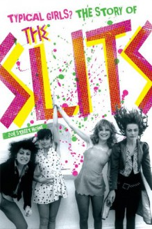 Typical Girls? The Story of The Slits - Zoë Street Howe