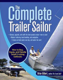 The Complete Trailer Sailor - Brian Gilbert
