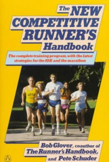 The New Competitive Runner's Handbook - Bob Glover, Pete Schuder, Boy Glover