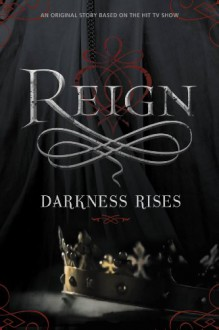 Reign: Darkness Rises - Lily Blake