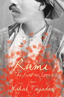 Rumi: The Fire of Love - Nahal Tajadad,Nahal Tajadad