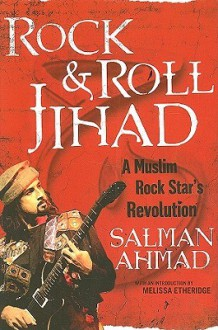 Rock & Roll Jihad: A Muslim Rock Star's Revolution - Salman Ahmad