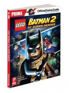 Lego Batman 2: DC Super Heroes: Prima Official Game Guide - Stephen Stratton, Stephen Stratton