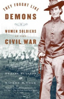 They Fought Like Demons: Women Soldiers in the Civil War - DeAnne Blanton,Lauren M. Cook