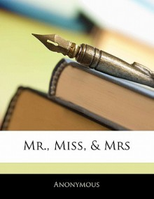 MR., Miss, & Mrs - Anonymous