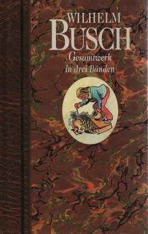 Gesamtwerk in drei Bänden (Band #3) - H.C. Wilhelm Busch