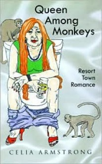 Queen Among Monkeys: Resort Town Romance - Celia Armstrong