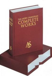 The Arden Shakespeare Complete Works Leatherbound - Richard Proudfoot, Ann Thompson, David Scott Kastan, William Shakespeare