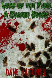 Lord of the Flies: A Zombie Story - Dane Hatchell