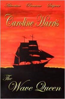 The Wave Queen - Caroline Harris