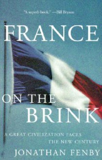 France on the Brink: A Great Civilization Faces a New Century - Jonathan Fenby