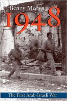 1948: A History of the First Arab-Israeli War - Benny Morris