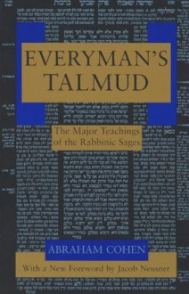 Everyman's Talmud: The Major Teachings of the Rabbinic Sages - Abraham Cohen, Jacob Neusner