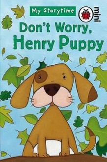 Don't Worry, Henry Puppy (Ladybird Minis My Storytime) - Ronne Randall, Simona Dimitri