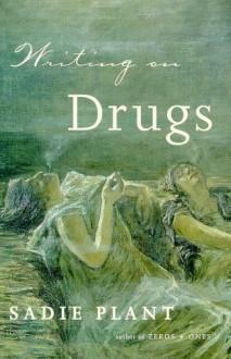 Writing on Drugs - Sadie Plant