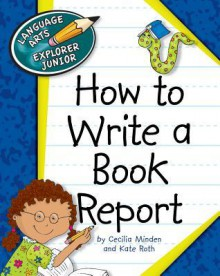 How to Write a Book Report - Cecilia Minden, Kate Roth