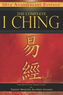 The Complete I Ching: The Definitive Translation - Alfred Huang