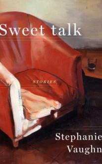Sweet Talk - Stephanie Vaughn
