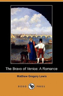 The Bravo of Venice: A Romance (Dodo Press) - Matthew Gregory Lewis, Henry Morley