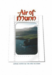 Air of Mann: Aerial Views of the Isle of Man - Michael Thompson
