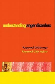 Understanding Anger Disorders - Raymond Digiuseppe, Raymond Chip Tafrate
