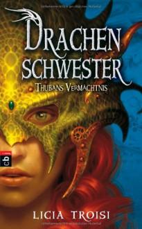 Drachenschwester Thubans Vermächtnis - Licia Troisi, Bruno Genzler