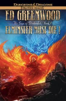 Elminster Must Die (Forgotten Realms: Elminster #6) - Ed Greenwood