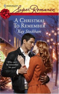 A Christmas To Remember (Harlequin Super Romance) - Kay Stockham