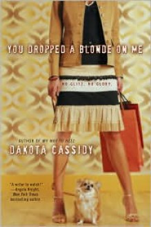You Dropped a Blonde on Me (Ex Trophy Wives #1) - Dakota Cassidy