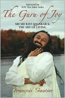 The Guru of Joy: Sri Sri Ravi Shankar and the Art of Living - François Gautier