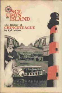 Once Upon an Island: The History of Chincoteague - Kirk Mariner