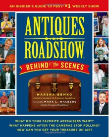 Antiques Roadshow Behind the Scenes: An Insider's Guide to PBS's #1 Weekly Show - Marsha Bemko, Mark L Walberg