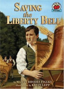 Saving the Liberty Bell - Marty Rhodes Figley, Kevin Lepp