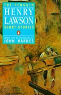 The Penguin Henry Lawson: Short Stories - Henry Lawson, John Barnes