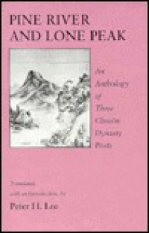 Pine River and Lone Peak: An Anthology of Three Choson Dynasty Poets - Peter H. Lee
