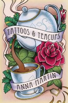 Tattoos & Teacups - Anna Martin