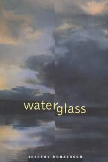 Waterglass - Jeffery Donaldson