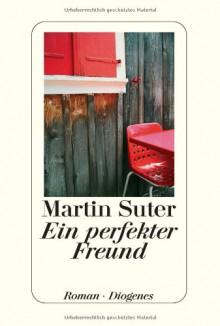 Ein perfekter Freund - Martin Suter