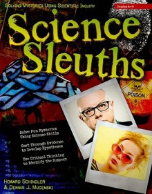 Science Sleuths: Solving Mysteries Using Scientific Inquiry - Howard Schindler, Dennis J. Mucenski