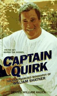 Captain Quirk/the Unauthorized Biography of William Shatner - Dennis William Hauck, Dennis William Hauck