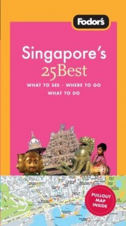 Fodor's Singapore's 25 Best, 3rd Edition (25 Best) - Fodor's Travel Publications Inc., Vivien Lytton