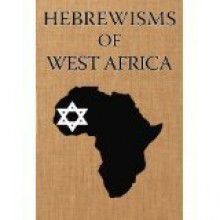 Hebrewisms of West Africa: From Nile to Niger With the Jews - Joseph J. Williams