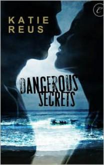 Dangerous Secrets - Katie Reus