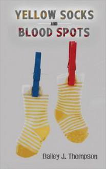 Yellow Socks and Blood Spots - Bailey J. Thompson