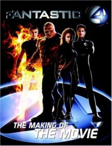 Fantastic Four: The Making of the Movie - Abbie Bernstein
