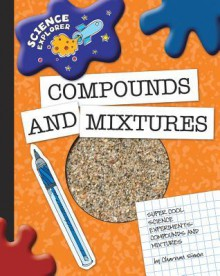 Super Cool Science Experiments: Compounds and Mixtures - Charnan Simon