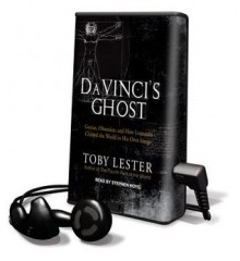 Da Vinci's Ghost: Genius, Obsession, and How Leonardo Created the World in His Own Image - Toby Lester, Stephen Hoye